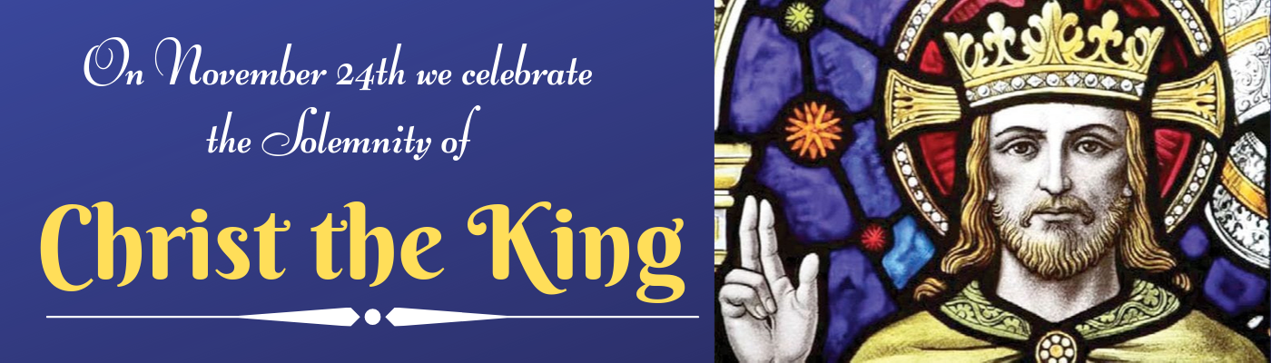 The Solemnity of Christ the King is November 24th