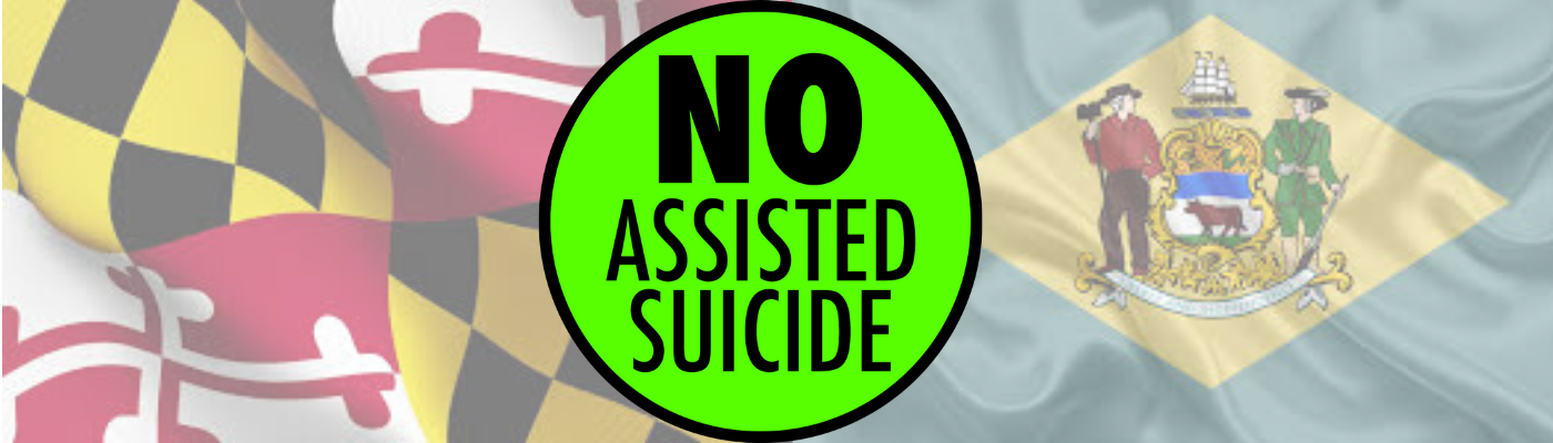 Assisted Suicide is Wrong for Maryland and Delaware
