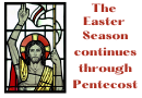 The Holy Season of Easter continues until Pentecost Sunday