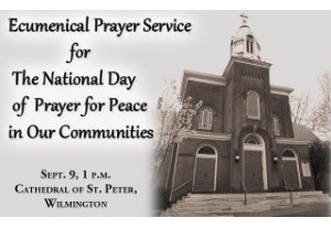 Wilmington's Cathedral of Saint Peter is the site of the Sept. 9th event August 25, 2016 — (Wilmington, DE) — The Most Reverend W. Francis Malooly, Bishop of the Catholic Diocese of Wilmington, will host an ecumenical prayer service to mark the National Day of Prayer for Peace in Our Communities on Friday, September 9, 2016 at 1:00 p.m. at the historic Cathedral of Saint Peter, Sixth and West Streets in Wilmington, Delaware. The Day of Prayer is being promoted […]